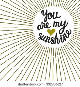 """Vector rustic background with sunburst and hand written text """"You are my sunshine"""". Trendy typography. Romantic vintage card."""