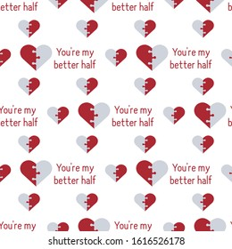 Vector seamless pattern Happy Valentine's Day. Puzzle Heart  inscription You're my better half. Romantic background. Love, relationship, dating concept Greeting card Design for banner, poster or print