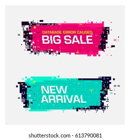 Vector set of glitch banners with text. Geometric shapes with error effect on the edges, pixel-art style. Big Sale and New Arrival labels.