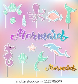 Vector set with lettering Mermaid, Seashell Crown, Tail, Seahorse, octopus. Mermaid symbols as patch, stick cake topper, sticker, drink topper. Props for Mermaid party, birthday, Under the Sea party