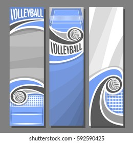 Vector set Vertical Banners for Volleyball: 3 template for title text on volleyball theme, blue sporting court with flying ball and net, abstract vertical banner for inscriptions on grey background.
