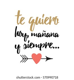Vector sign with inspirational hand drawn romantic quote ' Love you now, tomorrow and always' in spanish decorated arrow and heart made on romantic typography style in black colors.