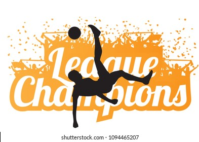 Vector silhouette of a football player bicycle kick in front of a  League Champions typography design.
