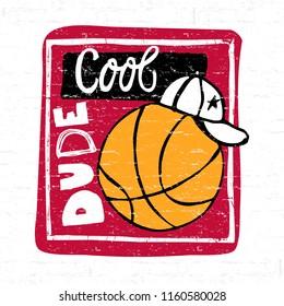 Vector sketch  Illustration for basketball, grunge. Cool dude, slogan. Print design for children's T-shirts. Typographic print poster.