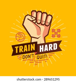 Vector sport and fitness illustration- design elements for motivational poster and t-shirt print - train hard,  don't quit
