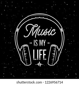 Vector style illustration for posters, decoration and print. Hand drawn sketch of headphones. 'Music is my Life' inspirational lettering.