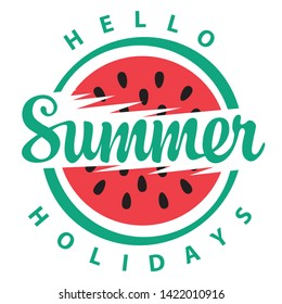 Vector summer banner with calligraphic inscription Hello Summer Holidays and decorative watermelon. Can be used for summer poster, flyer, logo, invitation, card, t-shirt design