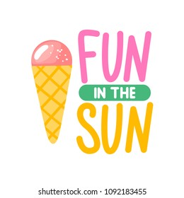 Vector summer card with cute pink ice cream. Fun in the sun. Trendy illustration. Colorful art for print design, greeting card, posters, party decorations.