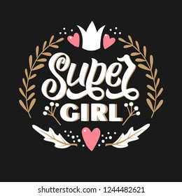 Vector super girl typography illustration. Lettering slogan. Words with floral decor and crown isolated on black background. Use as print on clothes, covers, wall decoration, poster, greeting card.