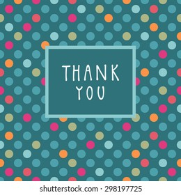 Vector Thank You card design with a frame and hand lettering in retro style. Colorful abstract geometric background. Celebration seamless pattern. Endless texture. Cute multicolor polka dots