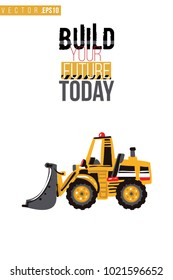 Vector toy bulldozer with motivational text: build your future today. Construction machinery illustration in child style for kids room, t-shirt, invitations, game, website, mobile app. Greeting card.