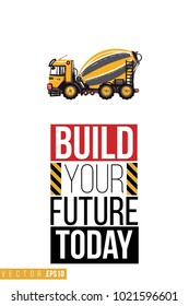 Vector toy cement mixer with motivational text: build your future today. Construction machinery illustration in child style for kids room, t-shirt, invitations, game, website, mobile app.