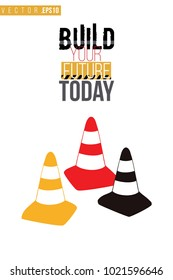 Vector toy color traffic cones with motivational text: build your future today. Construction machinery illustration in child style for kids room, t-shirt, invitations, game, website, mobile app.