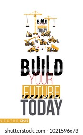 Vector toy construction machinery with motivational text: build your future today. Construction machinery illustration in child style for kids room, t-shirt, invitations, game, website, mobile app.