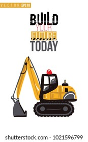 Vector toy crawler excavator with motivational text: build your future today. Construction machinery illustration in child style for kids room, t-shirt, invitations, game, website, mobile app.