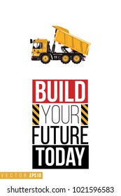 Vector toy dumper truck with motivational text: build your future today. Construction machinery illustration in child style for kids room, t-shirt, invitations, game, website, mobile app.