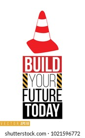 Vector toy red traffic cone with motivational text: build your future today. Construction machinery illustration in child style for kids room, t-shirt, invitations, game, website, mobile app.