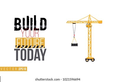 Vector toy tower crane with motivational text: build your future today. Construction machinery illustration in child style for kids room, t-shirt, invitations, game, website, mobile app.