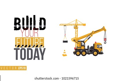 Vector toy tower and truck crane with motivational text: build your future today. Construction machinery illustration in child style for kids room, t-shirt, invitations, game, website, mobile app.