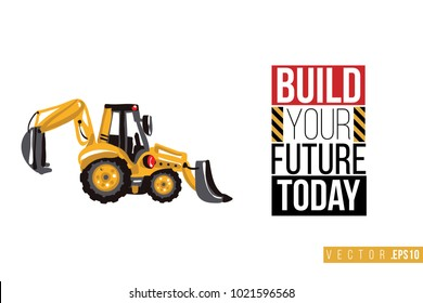 Vector toy tractor backhoe loader with motivational text: build your future today. Construction machinery illustration in child style for kids room, t-shirt, invitations, game, website, mobile app.