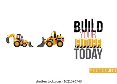 Vector toy tractor backhoe loader and bulldozer with motivational text: build your future today. Construction machinery illustration in child style for kids room, t-shirt, game, website, mobile app.