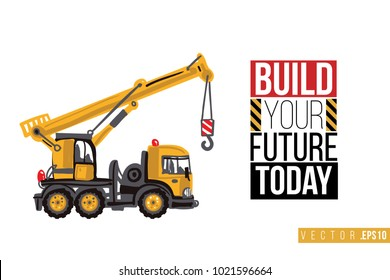 Vector toy truck crane with motivational text: build your future today. Construction machinery illustration in child style for kids room, t-shirt, invitations, game, website, mobile app.