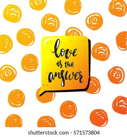 Vector trendy hand lettering poster. Hand drawn calligraphy love is the answer