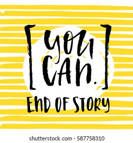 "Vector trendy hand lettering poster. Hand drawn calligraphy ""you can end of story"""