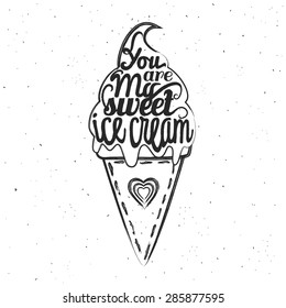 Vector trendy vintage style illustration with ice cream. You are my sweet ice cream. Romantic inspiring poster with grunge texture and quote.