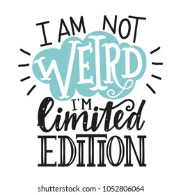 Vector typography poster with cloud and lettering quote - I am not weird, I'm limited edition