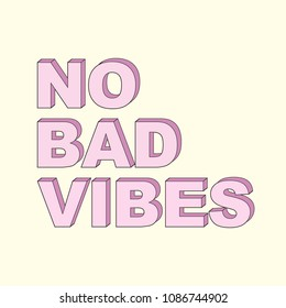 Vector typography slogan for t shirt printing. Positive mind quote. Graphic tee and printed no bad vibes  text.  Fashion summer ladies retro font typography