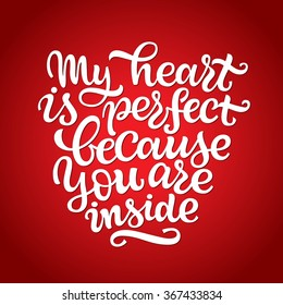 """Vector Valentine's Day Lettering. Handmade font. """"My heart is perfect because you are inside"""" calligraphic design for invitation or greeting card. Love. I love you"""