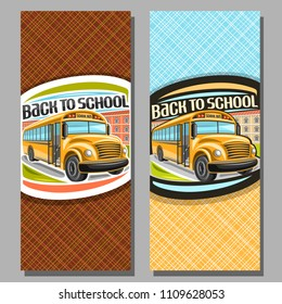 Vector vertical banners for School Bus, orange schoolbus with open door awaiting junior student, logo with cartoon bus on background of college building with original typeface for words back to school