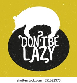 Vector vintage background illustration with white bear lying on the ball and lettering quote. Don't be lazy. Inspiration and motivation typography poster, print design, greeting card