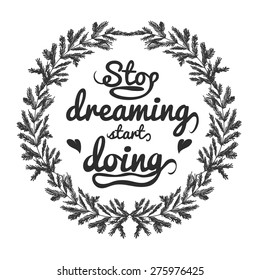Vector vintage motivation and inspiration poster with wreath and words inside. Stop dreaming start doing