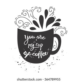 """Vector vintage style card with cup silhouette and  text """"You are my cup of coffee"""""""