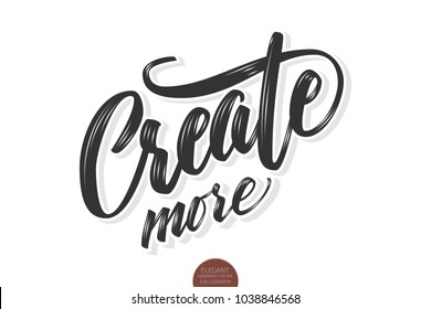 Vector volumetric Create more phrase. Hand drawn motivation card with modern brush calligraphy. Isolated on white background with shadows and highlights.