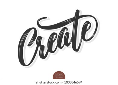 Vector volumetric Create phrase. Hand drawn motivation card with modern brush calligraphy. Isolated on white background with shadows and highlights.