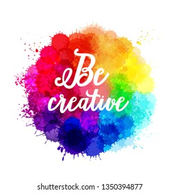 "Vector watercolor background. Collection of paint splash watercolor drops. Vector set of brush strokes. Isolated on white background - Vector ""Be creative"" quotation"