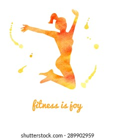 Vector watercolor illustration of jumping woman. Bright yellow and orange silhouette of slim girl in motion. Colorful artistic drips and stains. Fitness is joy inscription.