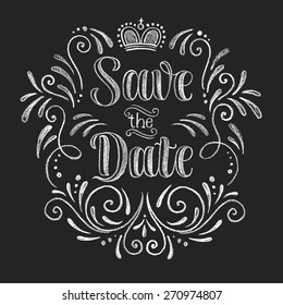 Vector wedding design template with ornate elements on blackboard. Save the Date, calligraphy inscription. Lettering poster, card or invitation. Chalk typographic collection