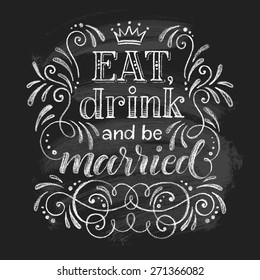 Vector wedding design template with ornate elements on blackboard. Eat, rink and be married, calligraphy inscription. Lettering poster, card or invitation. Chalk typographic collection