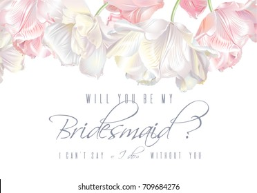 Vector wedding invitation with white and pink tulip flowers on white background. Will you be my bridesmaid card.
