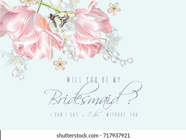 Vector wedding will you be my bridesmaid card with pink tulip flowers and butterflies. Can be used as greeting card, floral design for cosmetic, perfume, beauty care products
