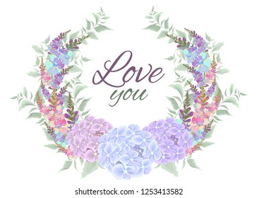 Vector wreath of hydrangea flowers, green leaves and Wisteria. The writing love you. All elements are isolated.
