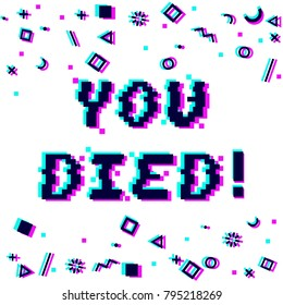 Vector you died phrase in pixel art style with glitch VHS effect. Three color half-shifted letters. Ocassional pixels around. Geometrical trendy decor. White background. Gaming concept
