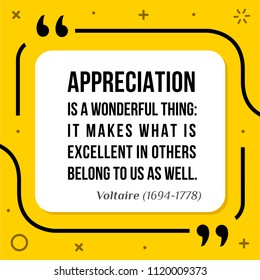 Vectors quote. Appreciation is a wonderful thing: It makes what is excellent in others belong to us as well. Voltaire (1694-1778)