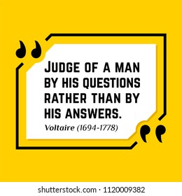 Vectors quote. Judge of a man by his questions rather than by his answers.  Voltaire (1694-1778)