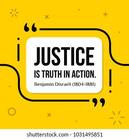 Vectors quote. Justice is truth in action. Benjamin Disraeli (1804-1881)