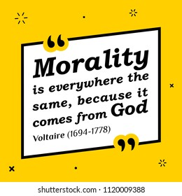 Vectors quote. Morality is everywhere the same, because it comes from God. Voltaire (1694-1778)